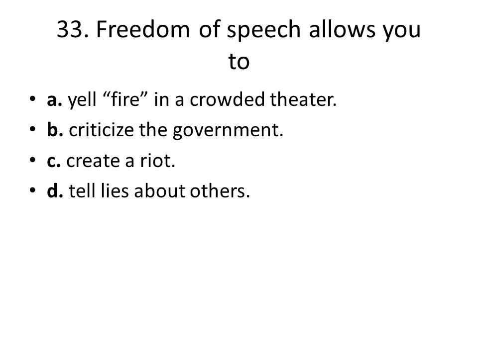 33. Freedom of speech allows you to