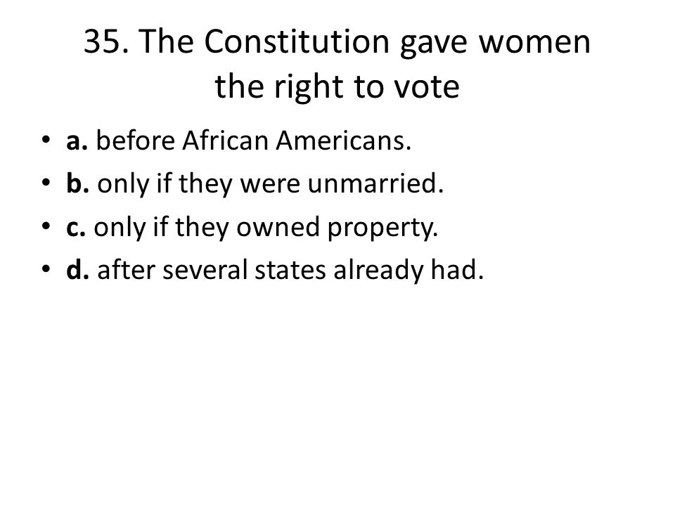 35. The Constitution gave women the right to vote