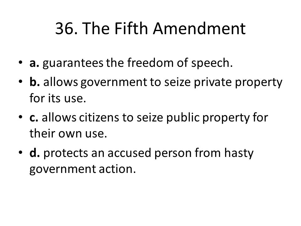 36. The Fifth Amendment a. guarantees the freedom of speech.