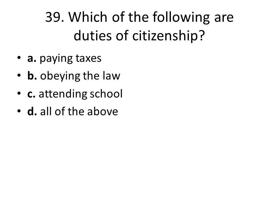 39. Which of the following are duties of citizenship