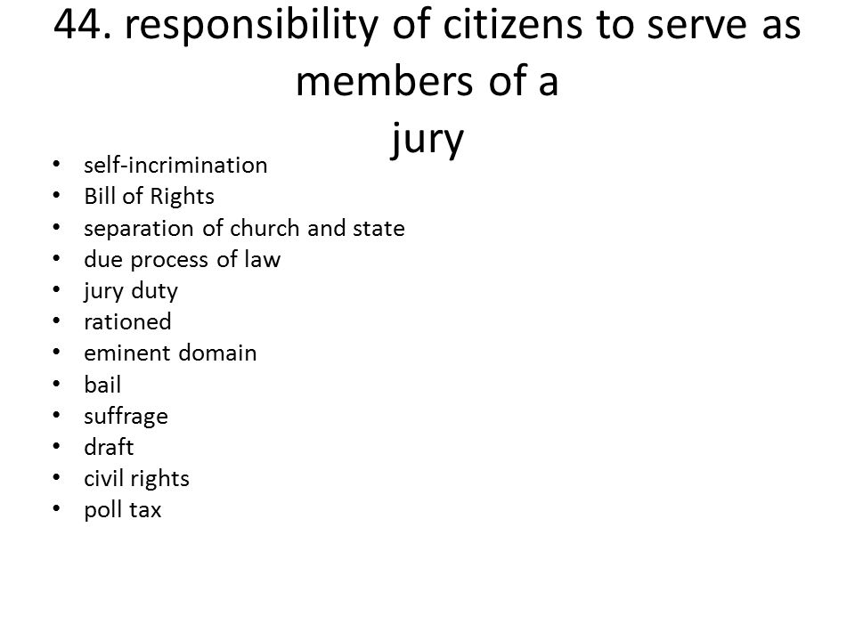44. responsibility of citizens to serve as members of a jury