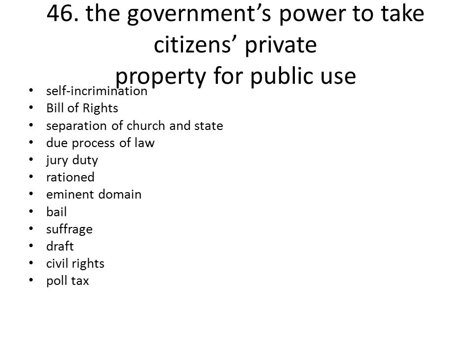 46. the government's power to take citizens' private property for public use