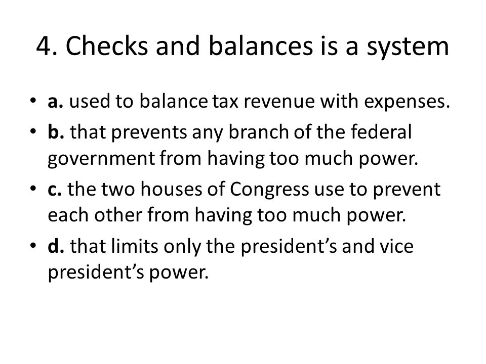 4. Checks and balances is a system