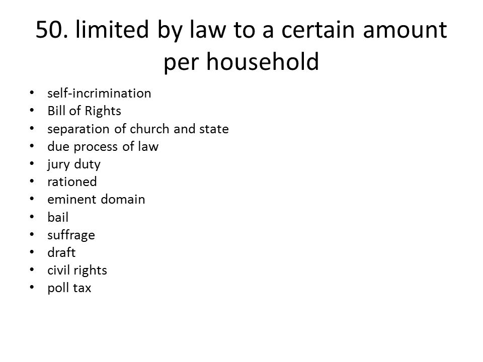 50. limited by law to a certain amount per household