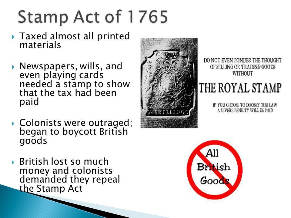 Stamp Act of 1765 Taxed almost all printed materials