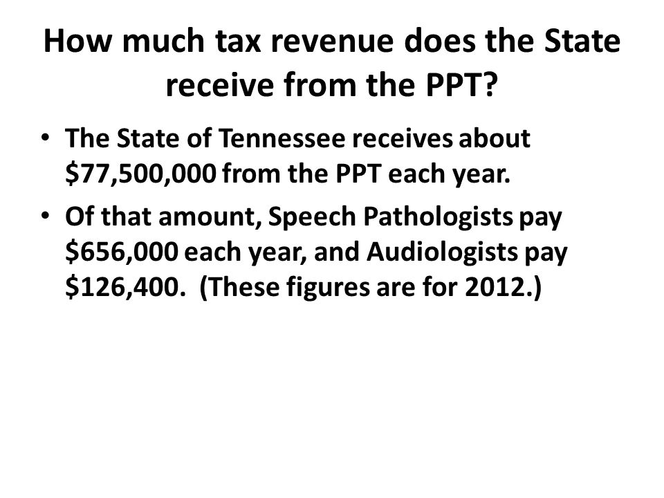 How much tax revenue does the State receive from the PPT