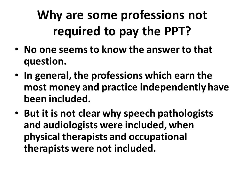 Why are some professions not required to pay the PPT