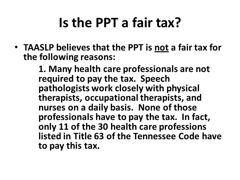 Is the PPT a fair tax TAASLP believes that the PPT is not a fair tax for the following reasons: