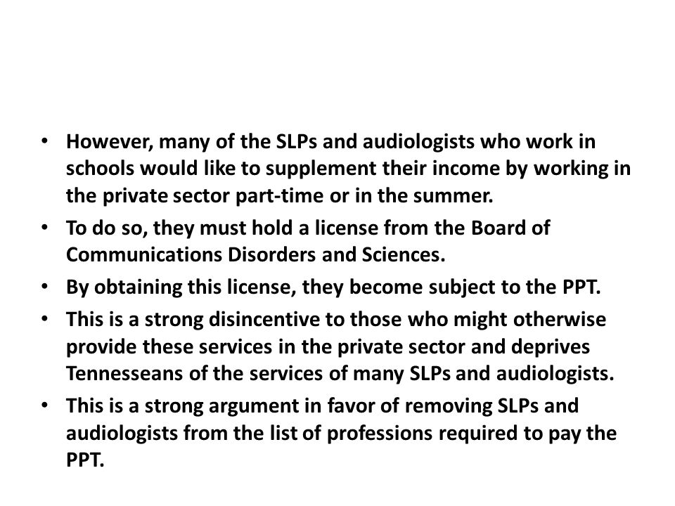 However, many of the SLPs and audiologists who work in schools would like to supplement their income by working in the private sector part-time or in the summer.