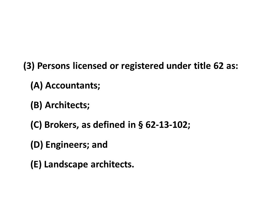 (3) Persons licensed or registered under title 62 as: (A) Accountants; (B) Architects; (C) Brokers, as defined in § 62-13-102; (D) Engineers; and (E) Landscape architects.
