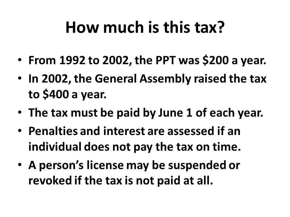 How much is this tax From 1992 to 2002, the PPT was $200 a year.