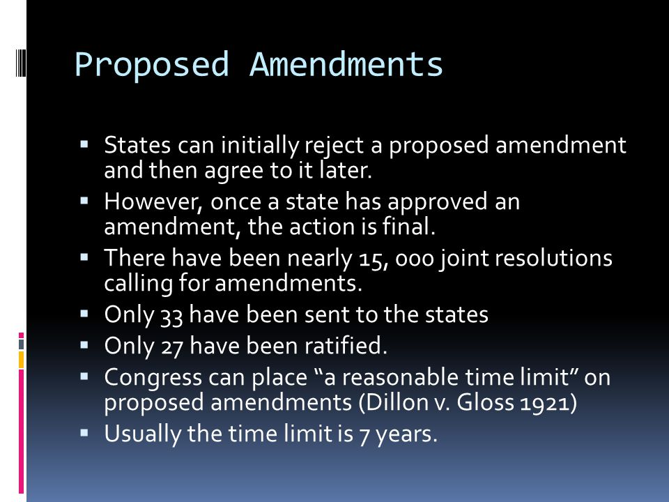 Proposed Amendments States can initially reject a proposed amendment and then agree to it later.