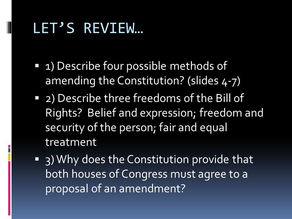 LET'S REVIEW… 1) Describe four possible methods of amending the Constitution (slides 4-7)