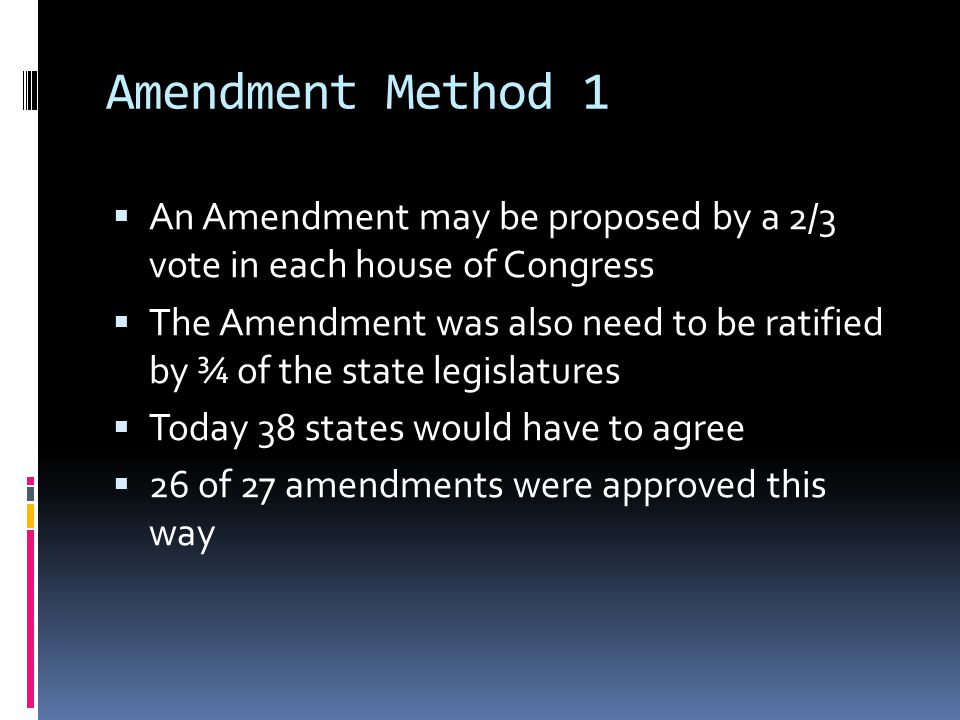 Amendment Method 1 An Amendment may be proposed by a 2/3 vote in each house of Congress.