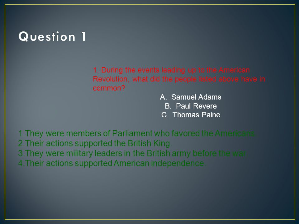 Question 1 They were members of Parliament who favored the Americans.