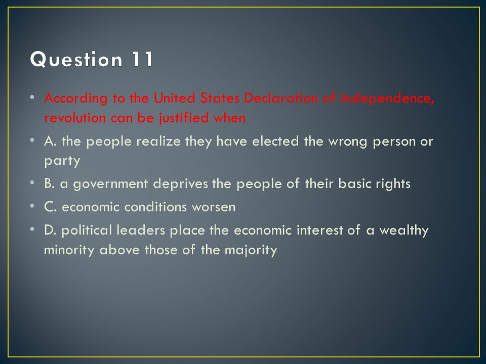 Question 11 According to the United States Declaration of Independence, revolution can be justified when.