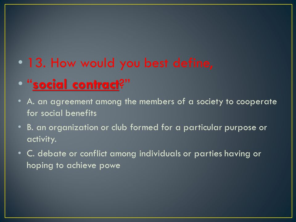 13. How would you best define, social contract