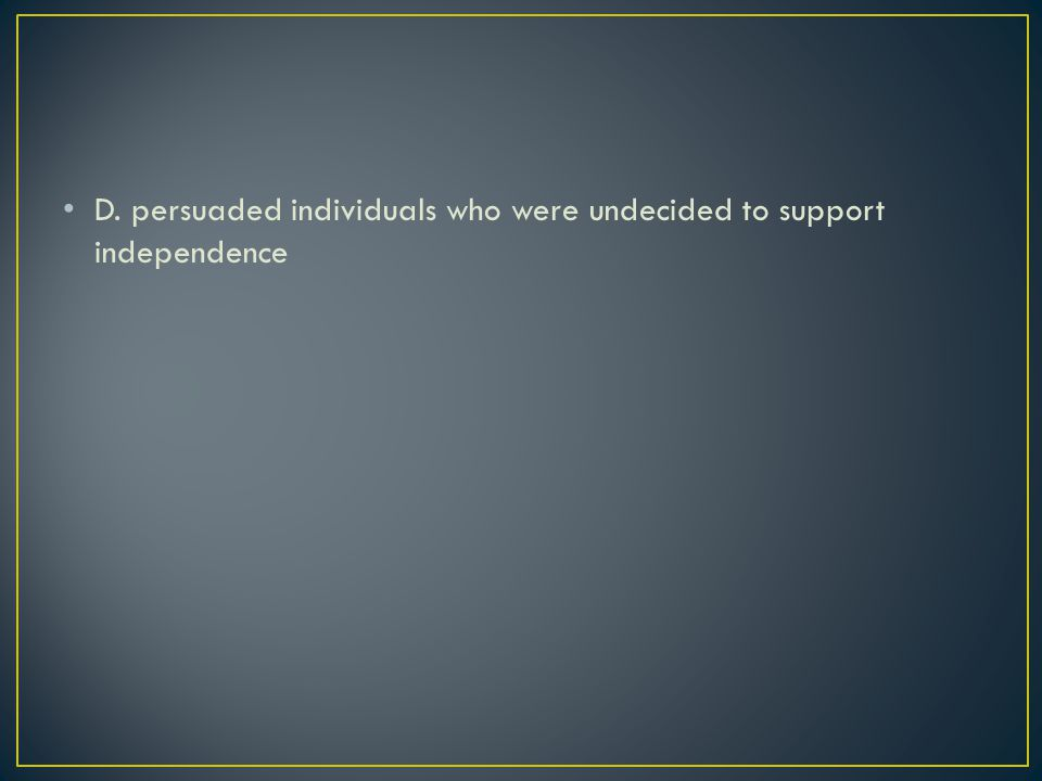 D. persuaded individuals who were undecided to support independence