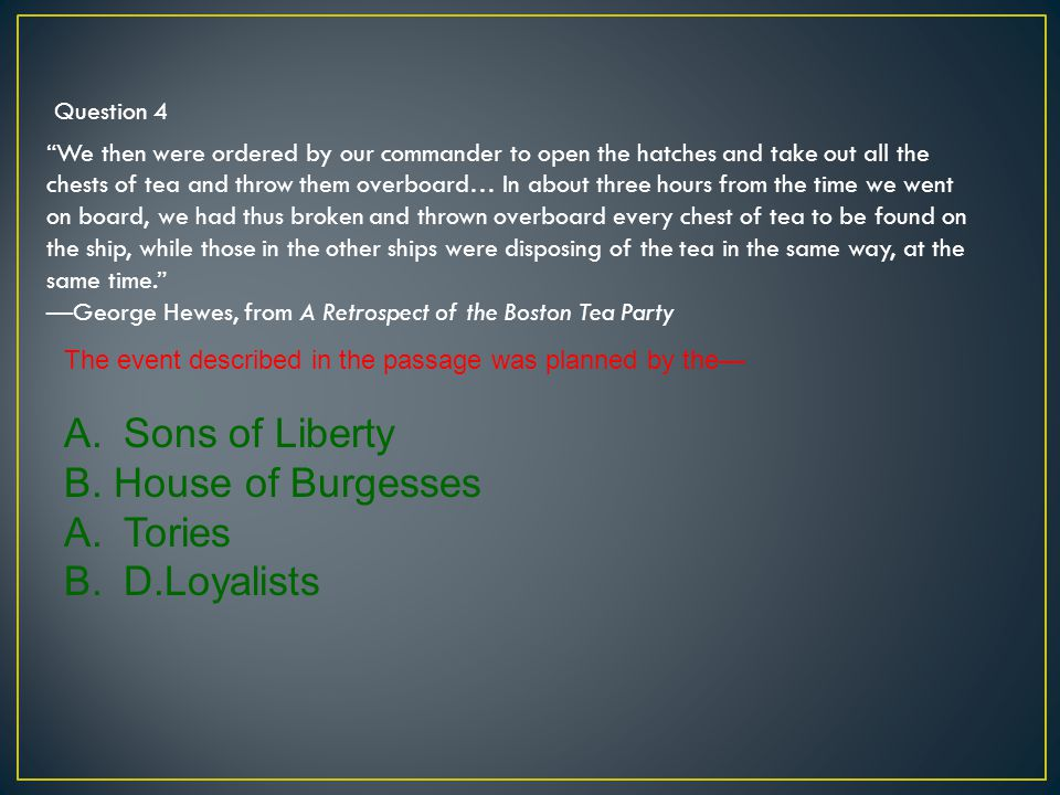 Sons of Liberty B. House of Burgesses Tories D.Loyalists