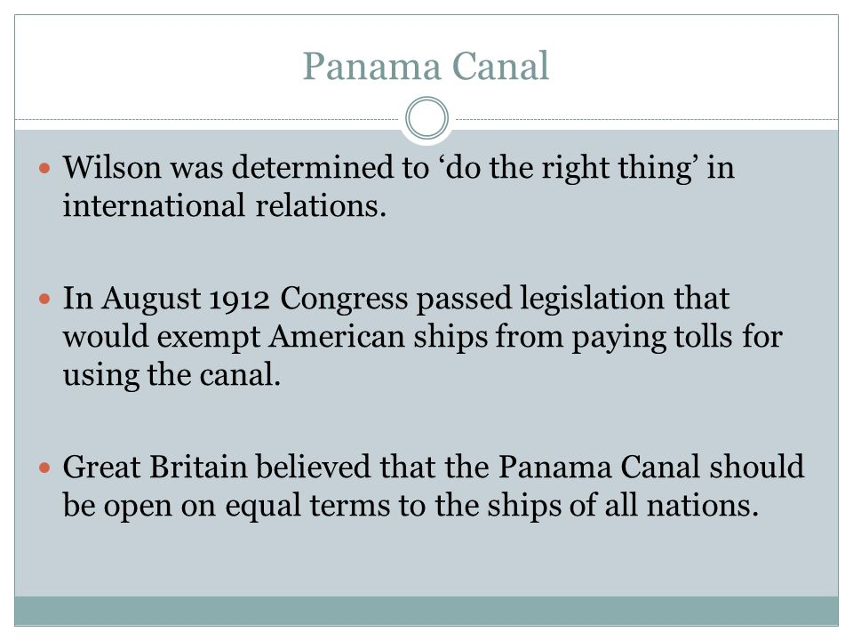 Panama Canal Wilson was determined to 'do the right thing' in international relations.