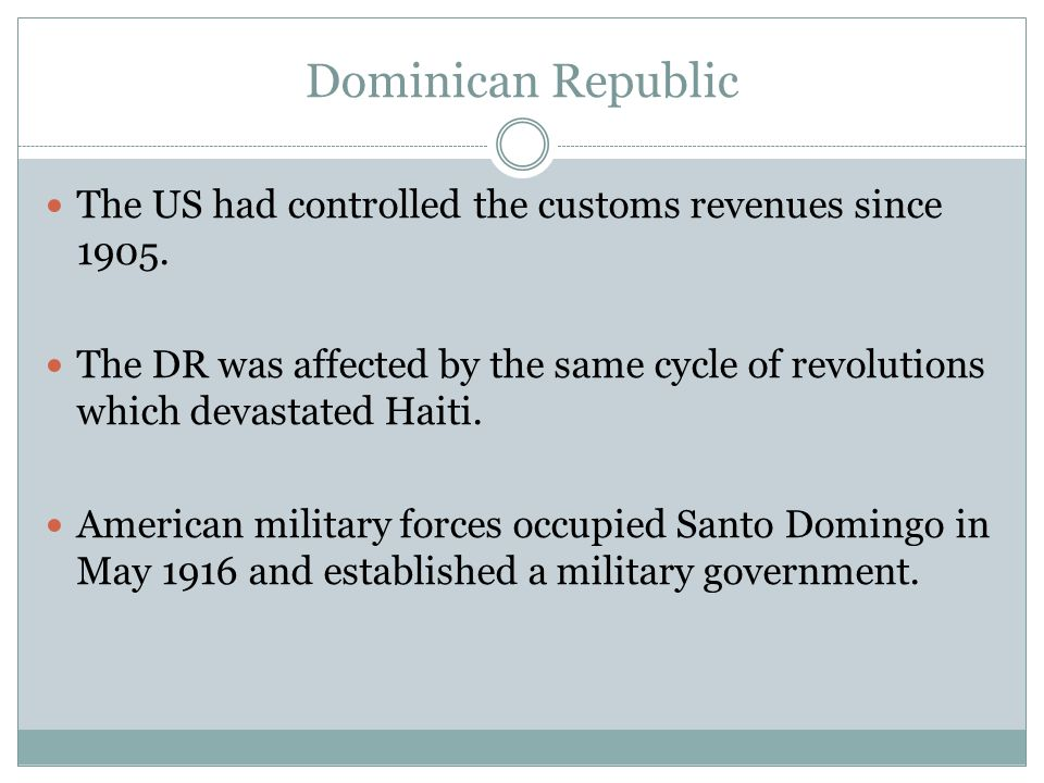 Dominican Republic The US had controlled the customs revenues since 1905.