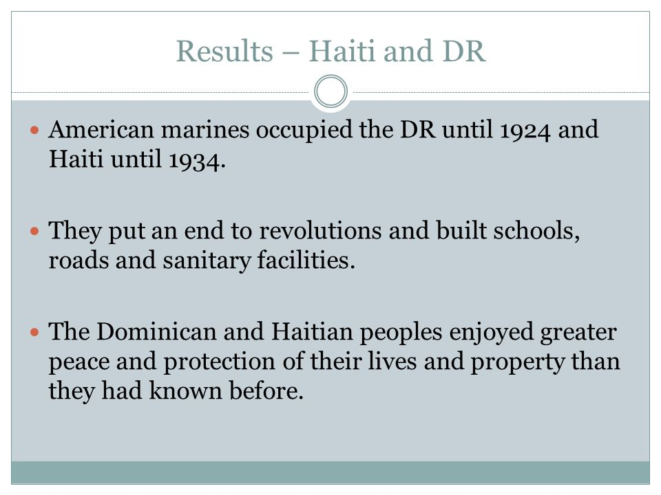 Results – Haiti and DR American marines occupied the DR until 1924 and Haiti until 1934.