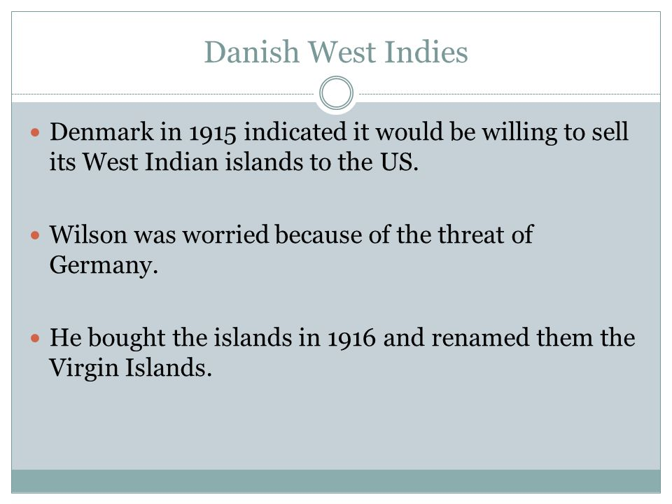 Danish West Indies Denmark in 1915 indicated it would be willing to sell its West Indian islands to the US.