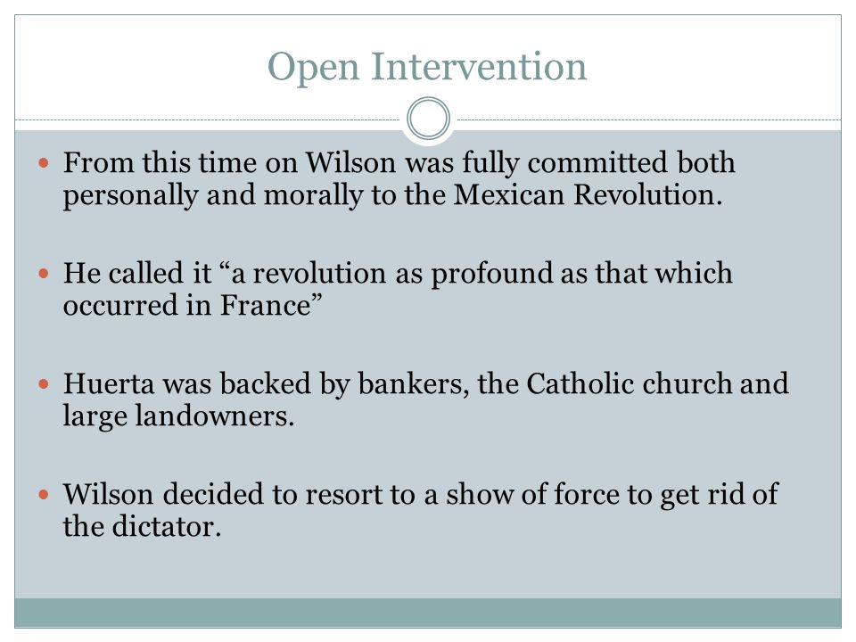 Open Intervention From this time on Wilson was fully committed both personally and morally to the Mexican Revolution.