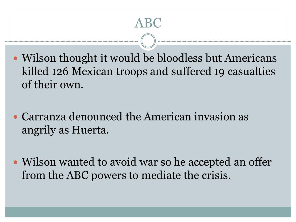 ABC Wilson thought it would be bloodless but Americans killed 126 Mexican troops and suffered 19 casualties of their own.