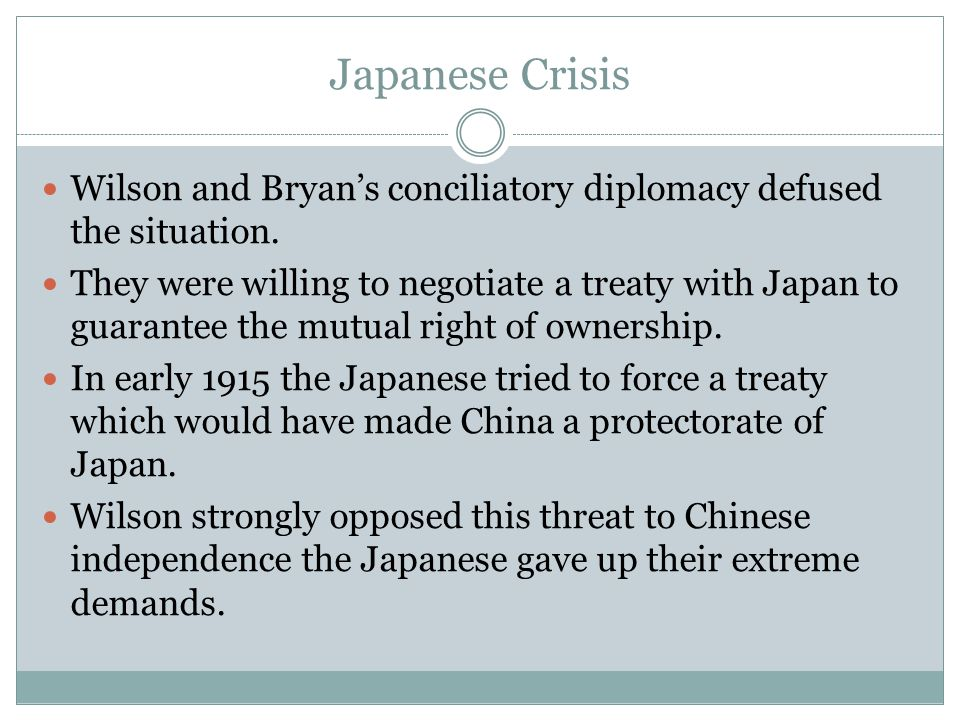 Japanese Crisis Wilson and Bryan's conciliatory diplomacy defused the situation.
