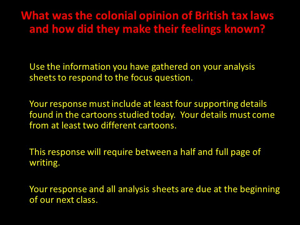 What was the colonial opinion of British tax laws and how did they make their feelings known