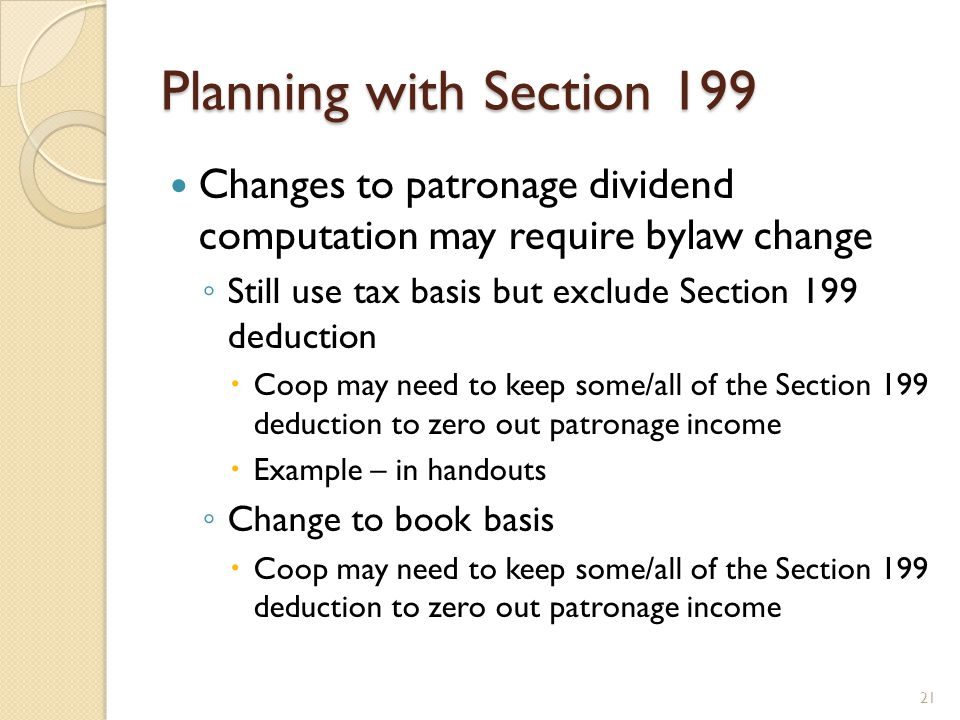 Planning with Section 199 Changes to patronage dividend computation may require bylaw change.