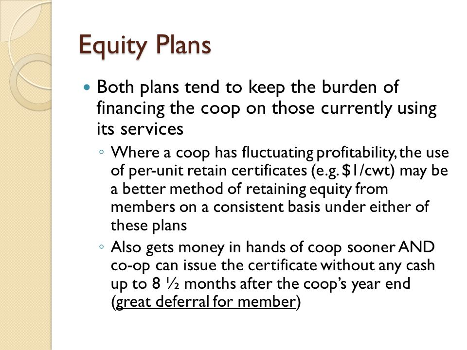 Equity Plans Both plans tend to keep the burden of financing the coop on those currently using its services.