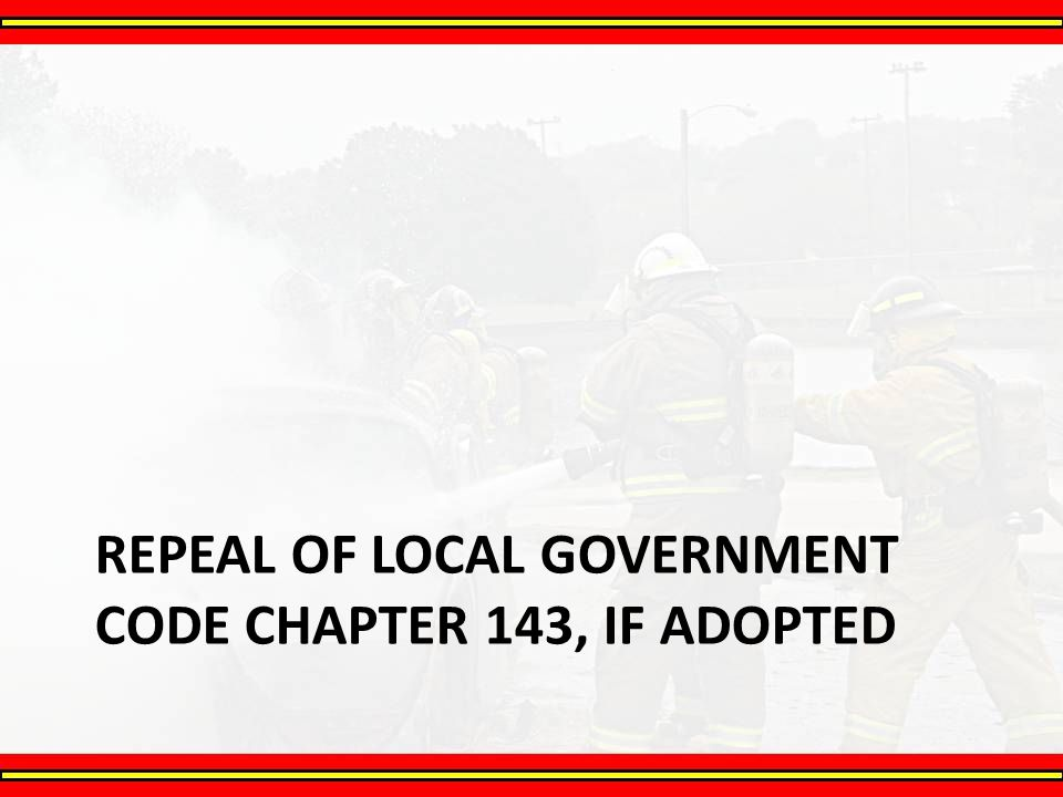 Repeal of Local Government Code Chapter 143, if Adopted
