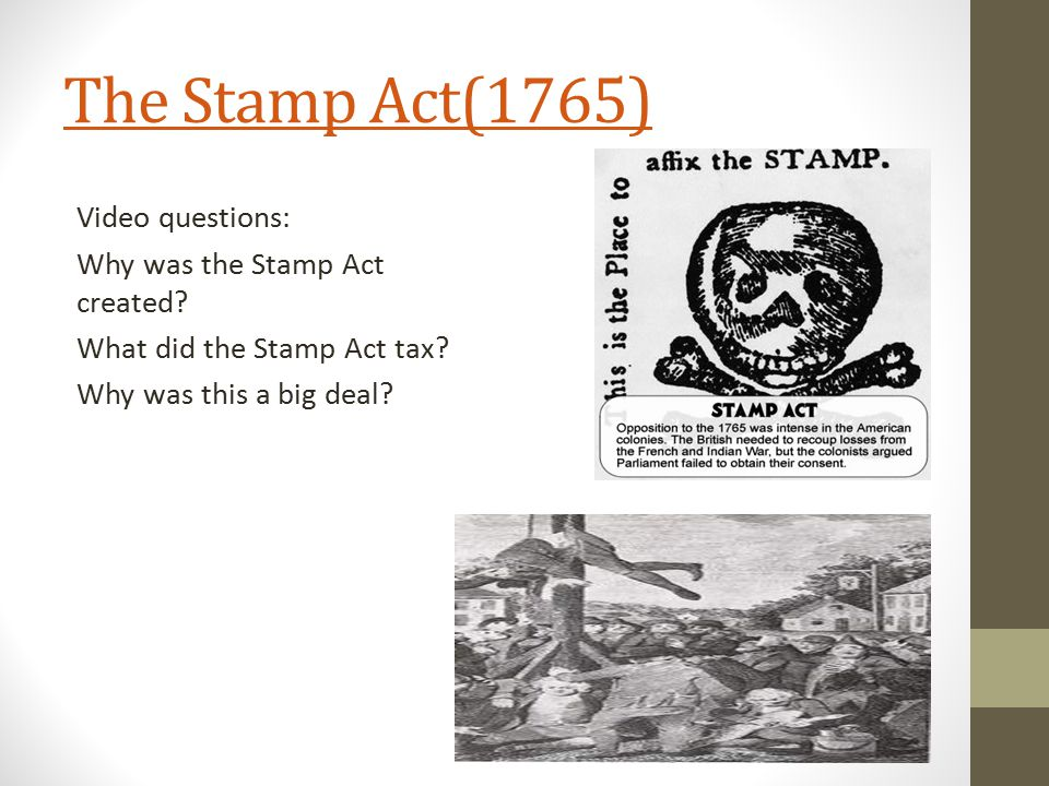 The Stamp Act(1765) Video questions: Why was the Stamp Act created.