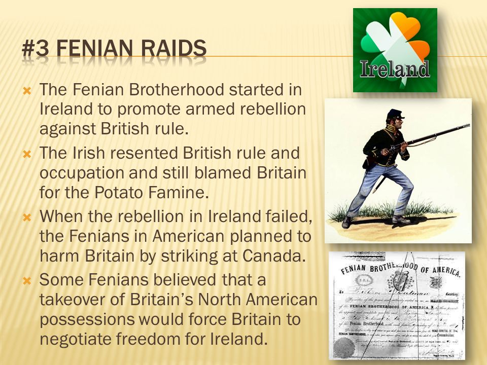 #3 Fenian Raids The Fenian Brotherhood started in Ireland to promote armed rebellion against British rule.