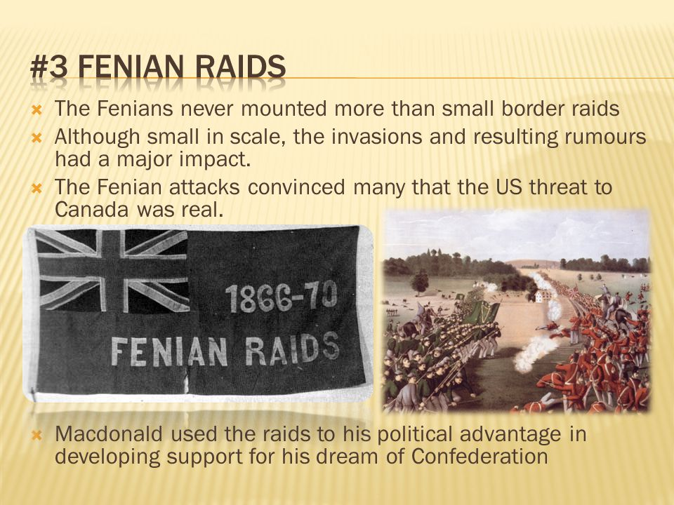 #3 Fenian Raids The Fenians never mounted more than small border raids