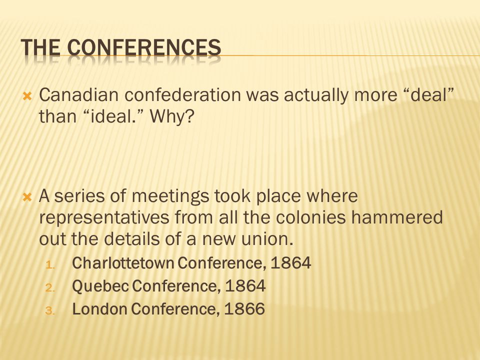 The Conferences Canadian confederation was actually more deal than ideal. Why