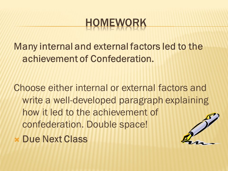 homework Many internal and external factors led to the achievement of Confederation.