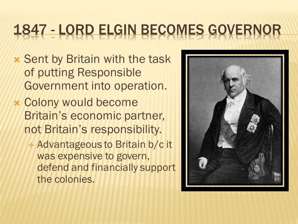 1847 - Lord Elgin becomes Governor
