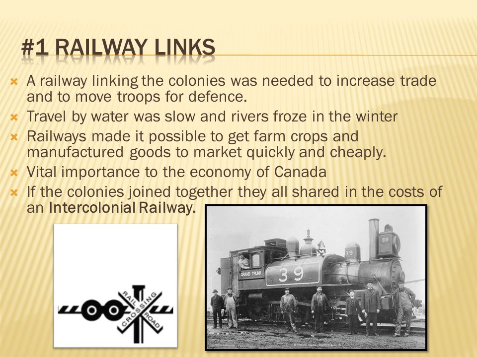 #1 Railway links A railway linking the colonies was needed to increase trade and to move troops for defence.
