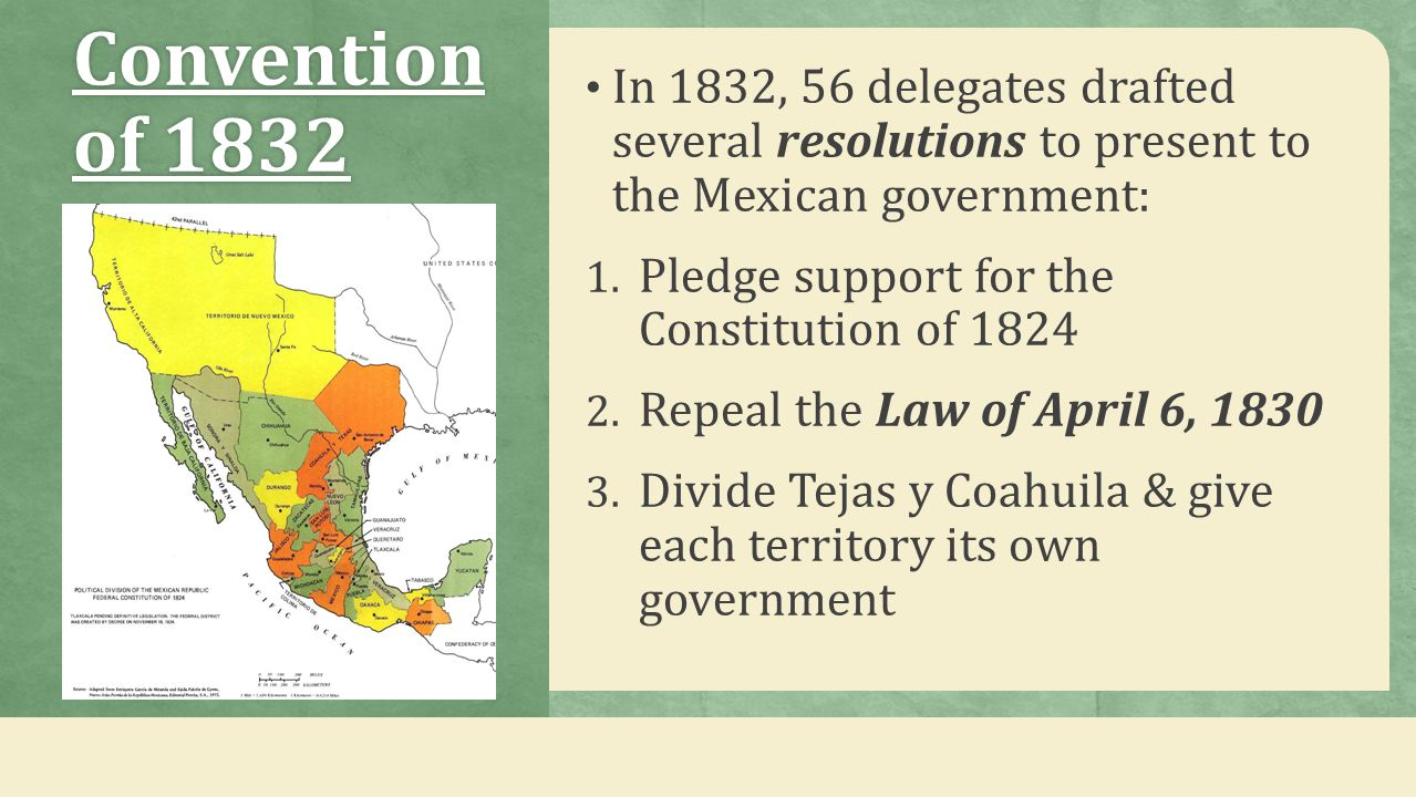 Convention of 1832 In 1832, 56 delegates drafted several resolutions to present to the Mexican government: