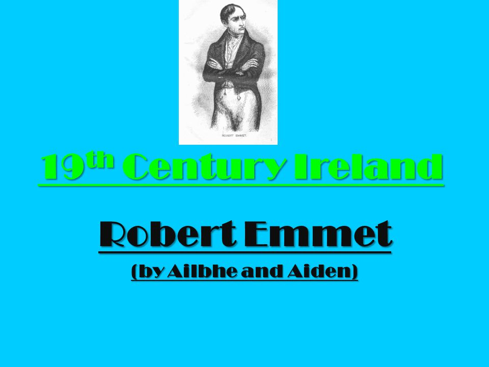 Robert Emmet (by Ailbhe and Aiden)