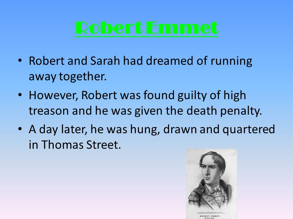 Robert Emmet Robert and Sarah had dreamed of running away together.