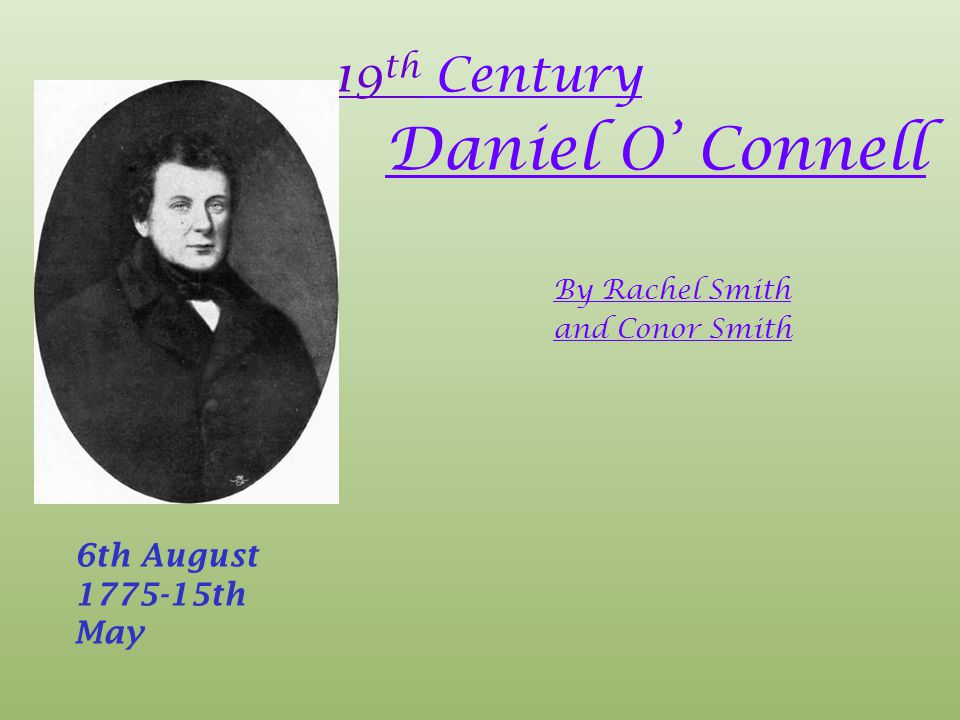 Daniel O' Connell 19th Century 6th August 1775-15th May