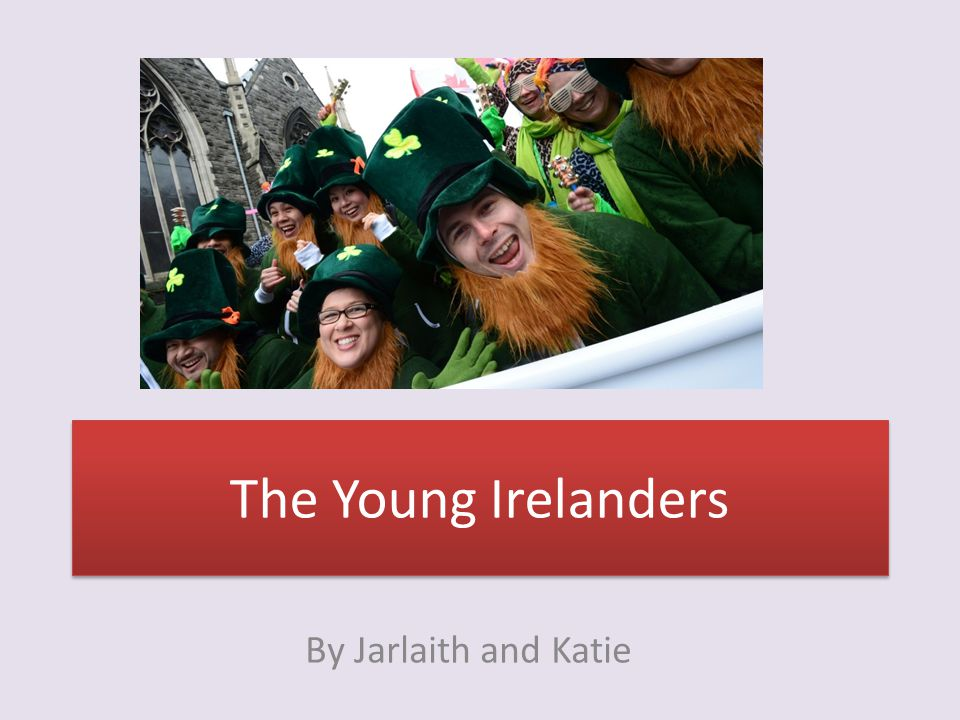 The Young Irelanders By Jarlaith and Katie