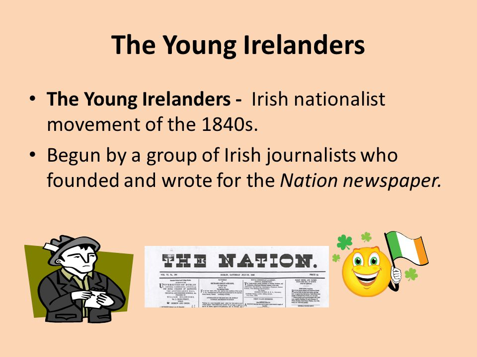The Young Irelanders The Young Irelanders - Irish nationalist movement of the 1840s.