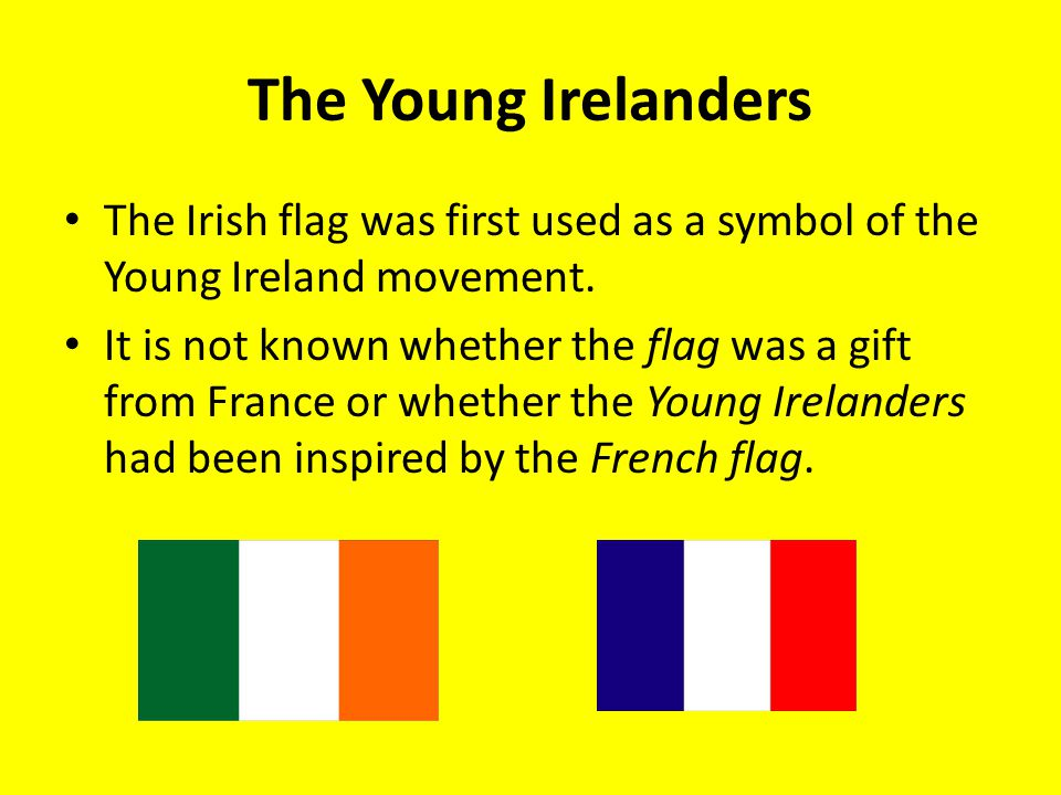 The Young Irelanders The Irish flag was first used as a symbol of the Young Ireland movement.
