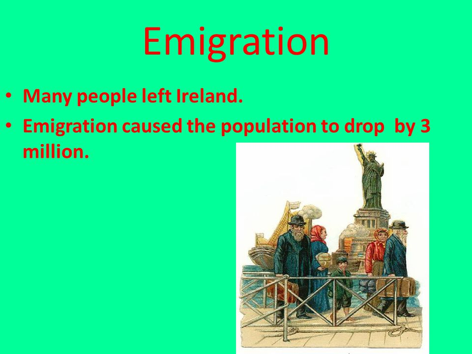 Emigration Many people left Ireland.