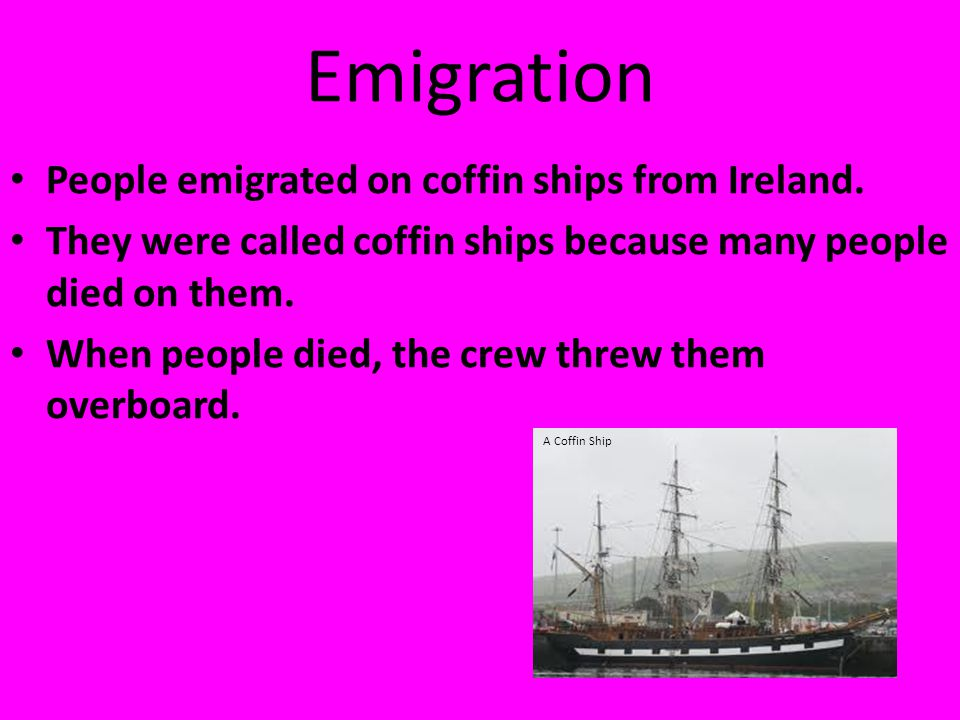 Emigration People emigrated on coffin ships from Ireland.